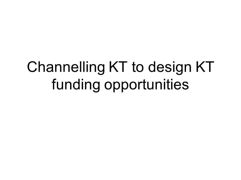 Channelling KT to design KT funding opportunities