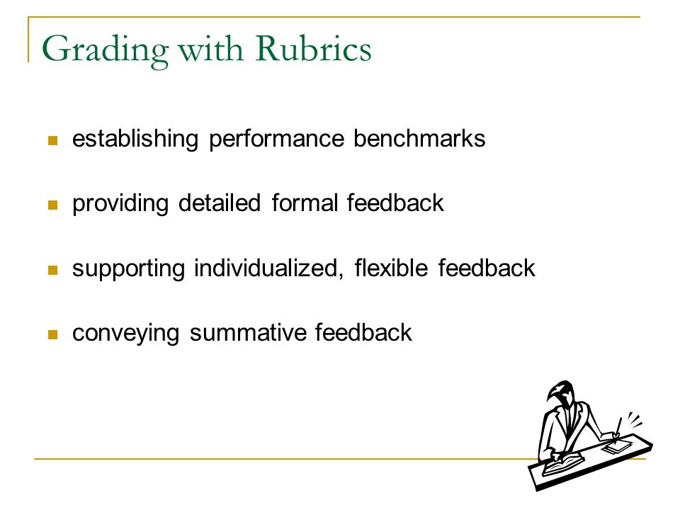 Grading with Rubrics establishing performance benchmarks providing detailed formal feedback supporting individualized, flexible feedback conveying summative feedback