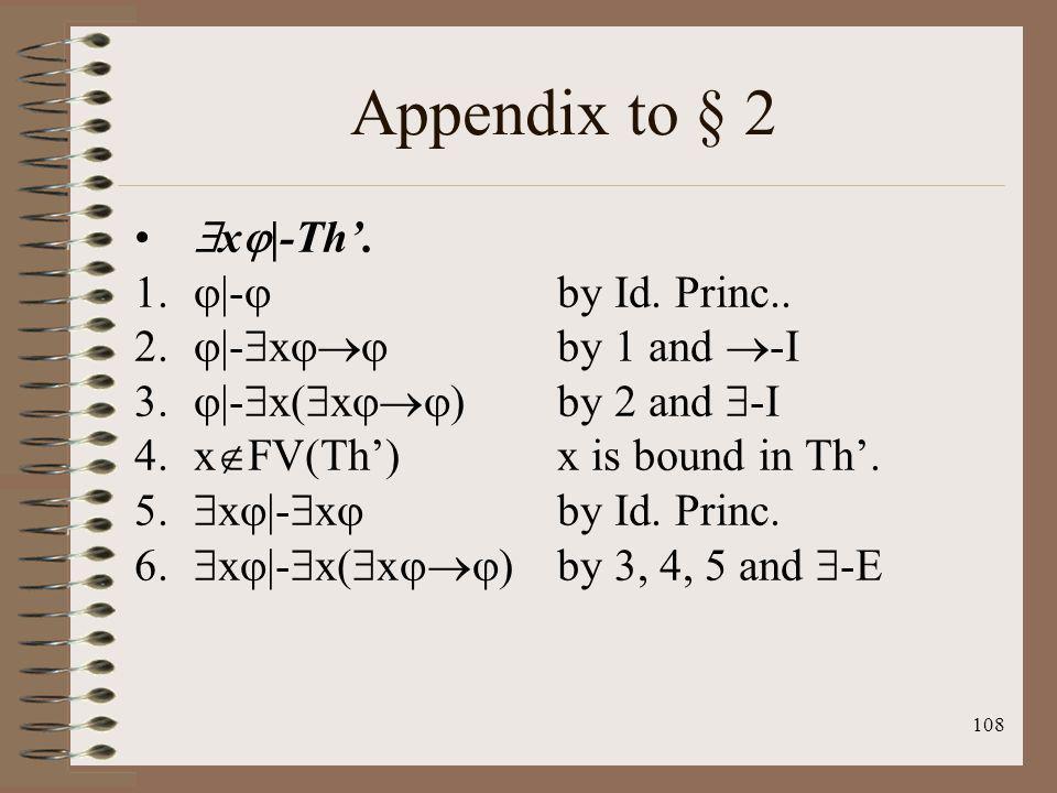 108 Appendix to § 2 x |-Th. 1. |- by Id. Princ.. 2. |- x by 1 and -I 3. |- x( x ) by 2 and -I 4.x FV(Th) x is bound in Th. 5. x |- x by Id. Princ. 6.