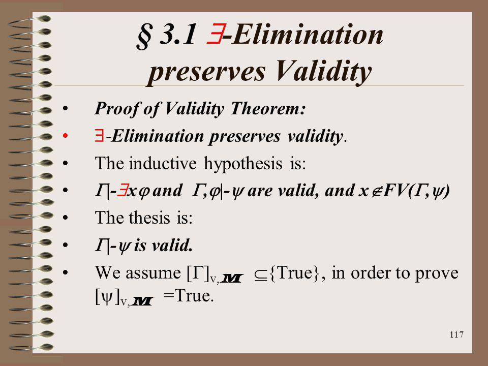 117 § 3.1 -Elimination preserves Validity Proof of Validity Theorem: -Elimination preserves validity. The inductive hypothesis is: |- x and, |- are va