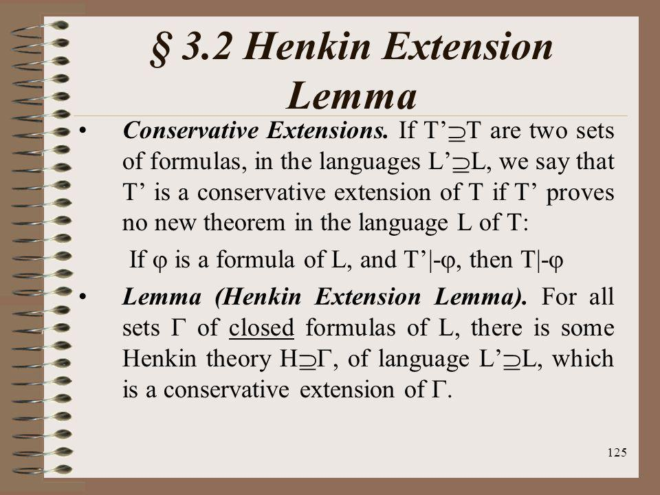 125 § 3.2 Henkin Extension Lemma Conservative Extensions. If T T are two sets of formulas, in the languages L L, we say that T is a conservative exten