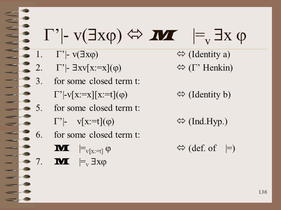 136 |- v( x ) M |= v x 1. |- v( x ) (Identity a) 2. |- xv[x:=x]( ) ( Henkin) 3.for some closed term t: |-v[x:=x][x:=t]( ) (Identity b) 5.for some clos