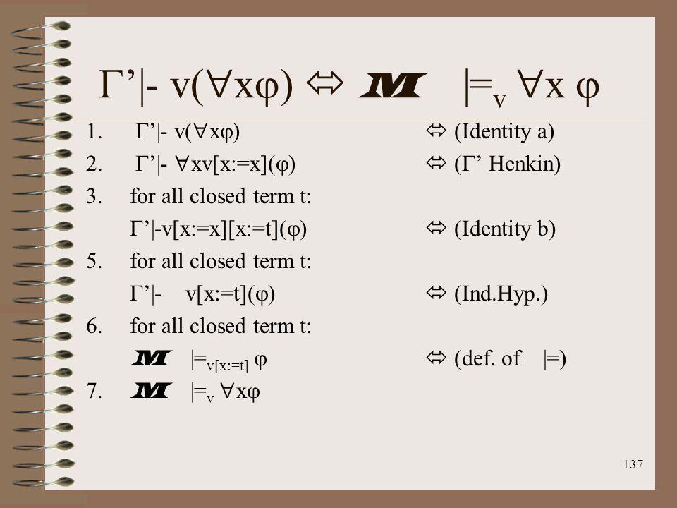 137 |- v( x ) M |= v x 1. |- v( x ) (Identity a) 2. |- xv[x:=x]( ) ( Henkin) 3.for all closed term t: |-v[x:=x][x:=t]( ) (Identity b) 5.for all closed