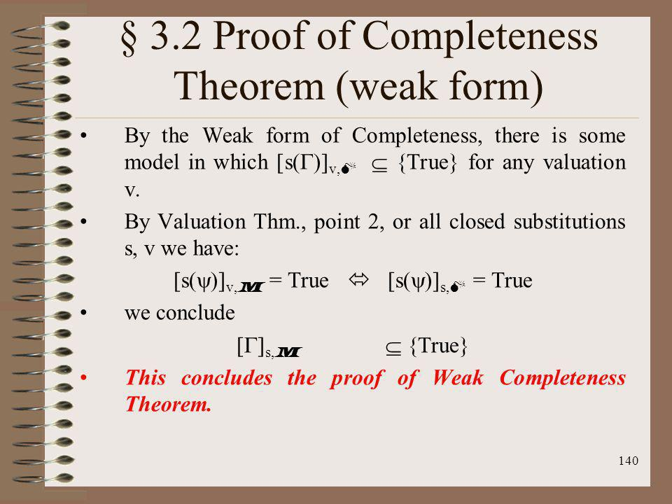 140 § 3.2 Proof of Completeness Theorem (weak form) By the Weak form of Completeness, there is some model in which [s( )] v, M {True} for any valuatio