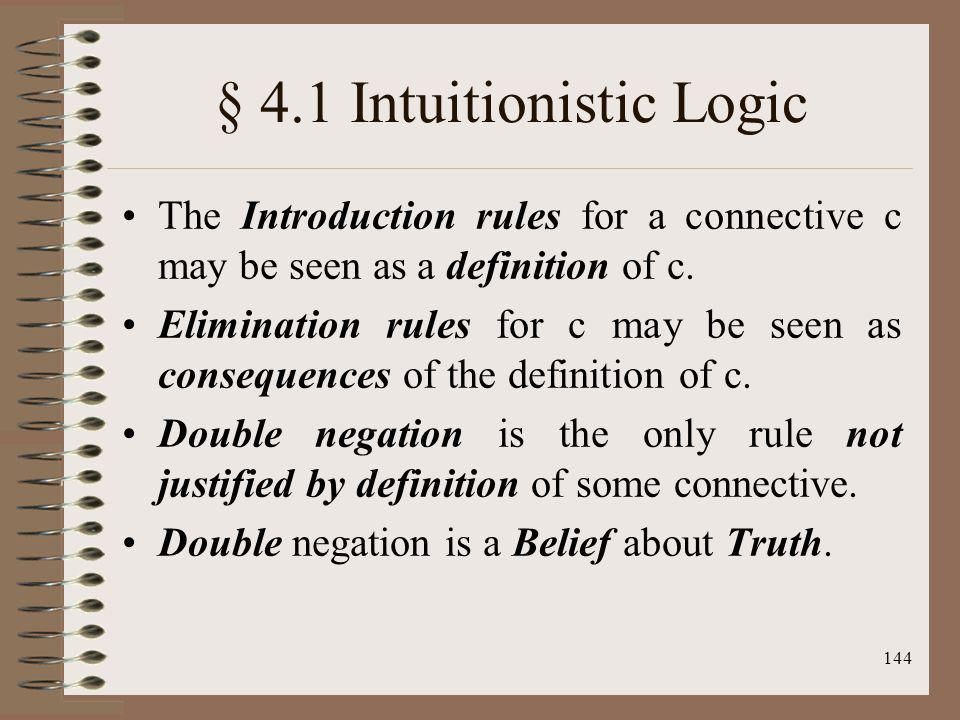 144 § 4.1 Intuitionistic Logic The Introduction rules for a connective c may be seen as a definition of c. Elimination rules for c may be seen as cons