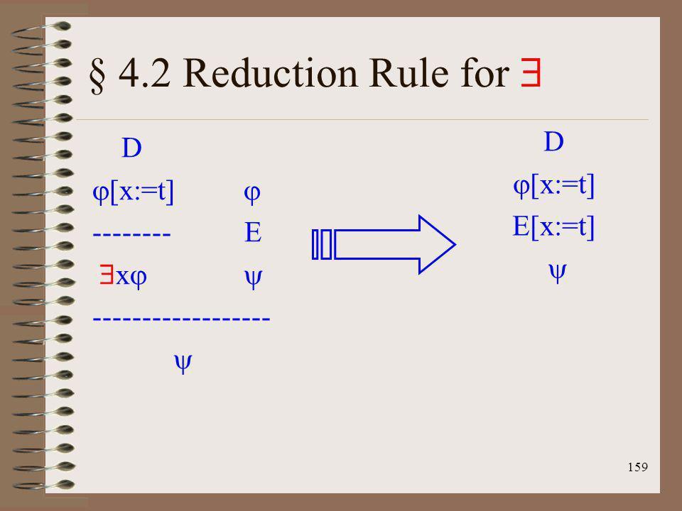 159 § 4.2 Reduction Rule for D [x:=t] -------- E x ------------------ D [x:=t] E[x:=t]
