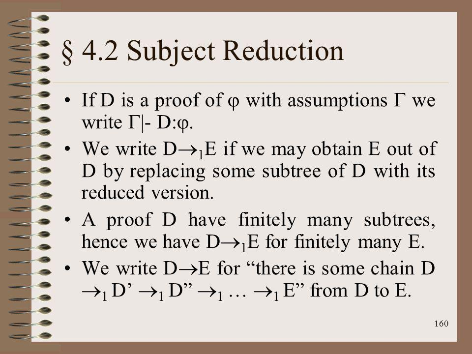 160 § 4.2 Subject Reduction If D is a proof of with assumptions we write |- D:. We write D 1 E if we may obtain E out of D by replacing some subtree o