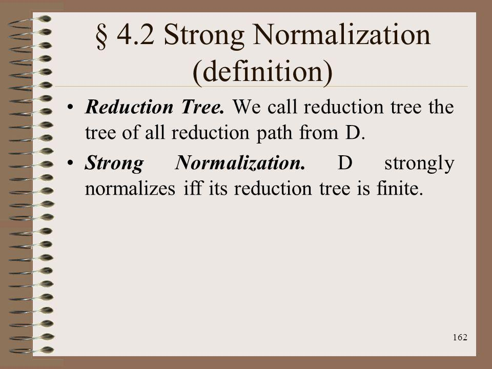 162 § 4.2 Strong Normalization (definition) Reduction Tree. We call reduction tree the tree of all reduction path from D. Strong Normalization. D stro
