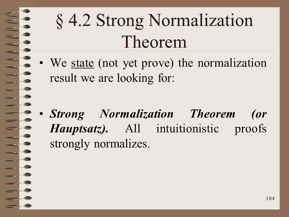 164 § 4.2 Strong Normalization Theorem We state (not yet prove) the normalization result we are looking for: Strong Normalization Theorem (or Hauptsat