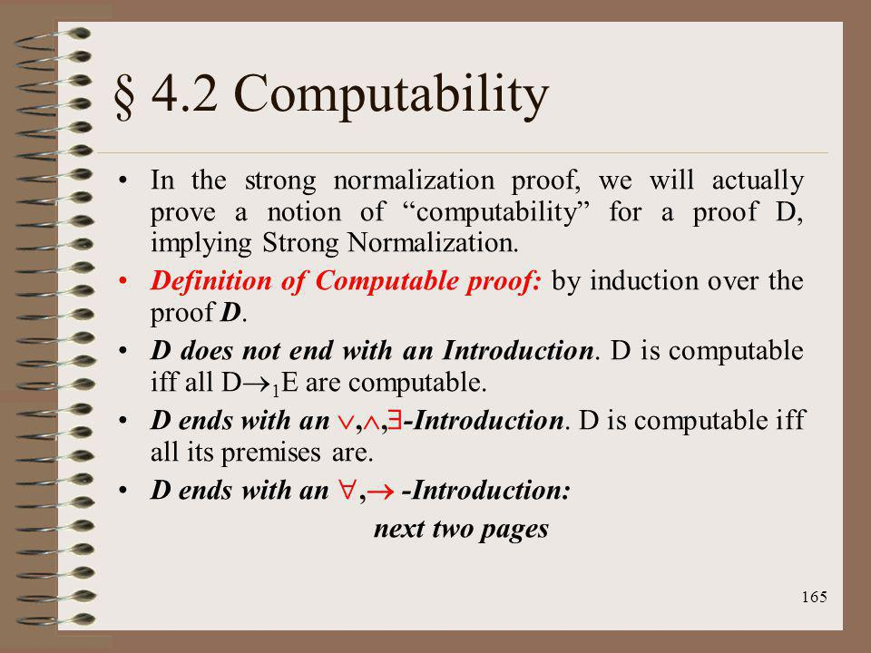 165 § 4.2 Computability In the strong normalization proof, we will actually prove a notion of computability for a proof D, implying Strong Normalizati