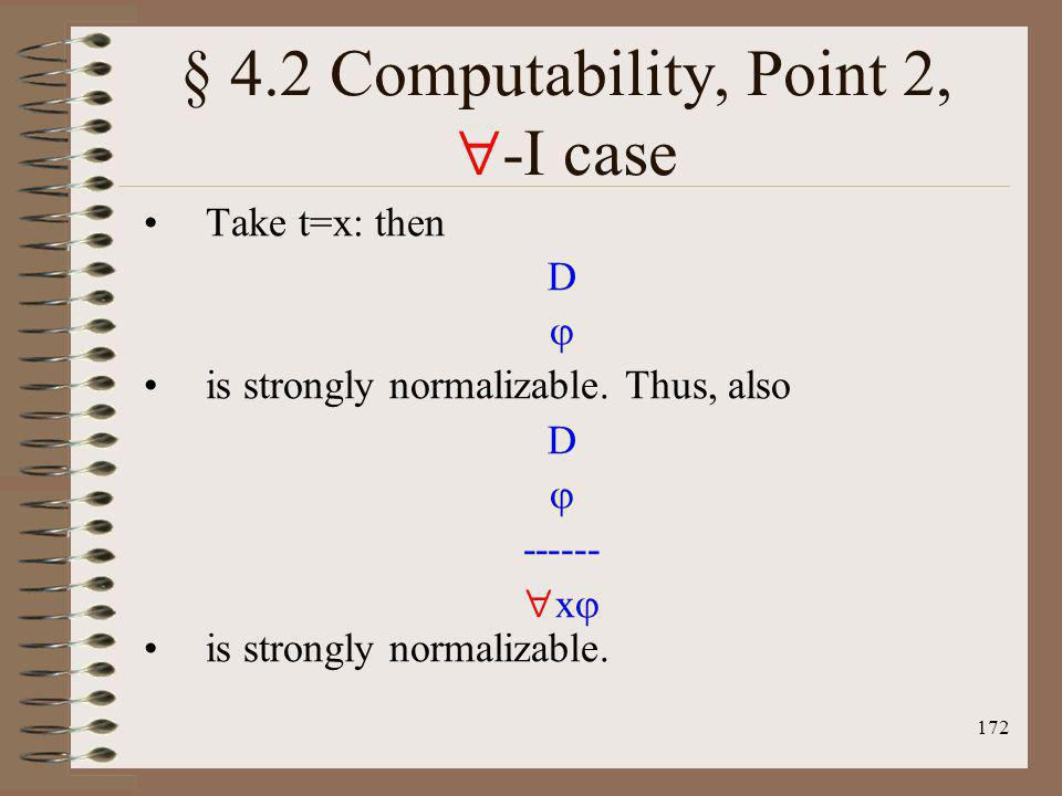 172 § 4.2 Computability, Point 2, -I case Take t=x: then D is strongly normalizable. Thus, also D ------ x is strongly normalizable.