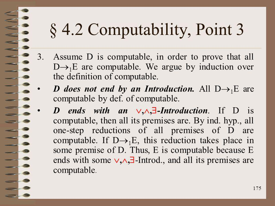 175 § 4.2 Computability, Point 3 3.Assume D is computable, in order to prove that all D 1 E are computable. We argue by induction over the definition