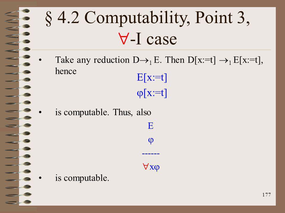 177 Take any reduction D 1 E. Then D[x:=t] 1 E[x:=t], hence is computable. Thus, also E ------ x is computable. E[x:=t] [x:=t] § 4.2 Computability, Po