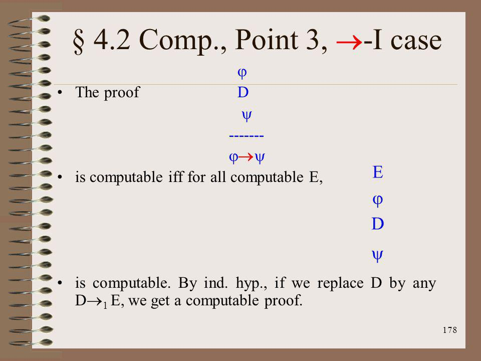 178 § 4.2 Comp., Point 3, -I case The proof D ------- is computable iff for all computable E, is computable. By ind. hyp., if we replace D by any D 1
