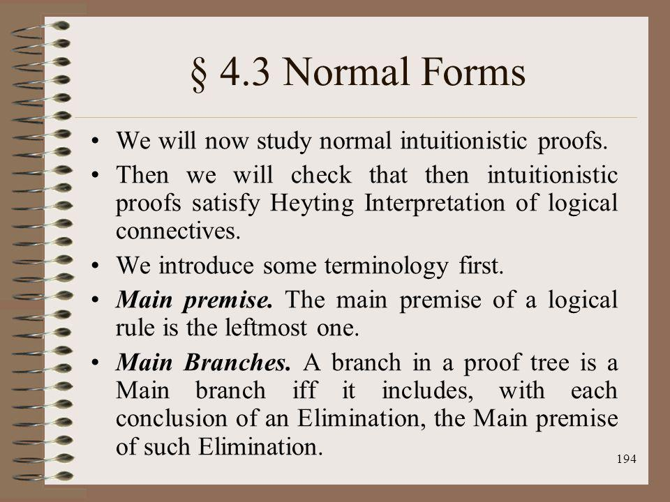 194 § 4.3 Normal Forms We will now study normal intuitionistic proofs. Then we will check that then intuitionistic proofs satisfy Heyting Interpretati