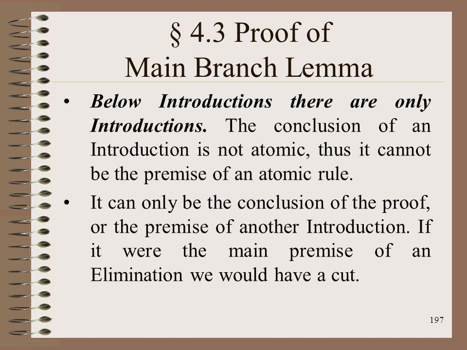 197 § 4.3 Proof of Main Branch Lemma Below Introductions there are only Introductions. The conclusion of an Introduction is not atomic, thus it cannot