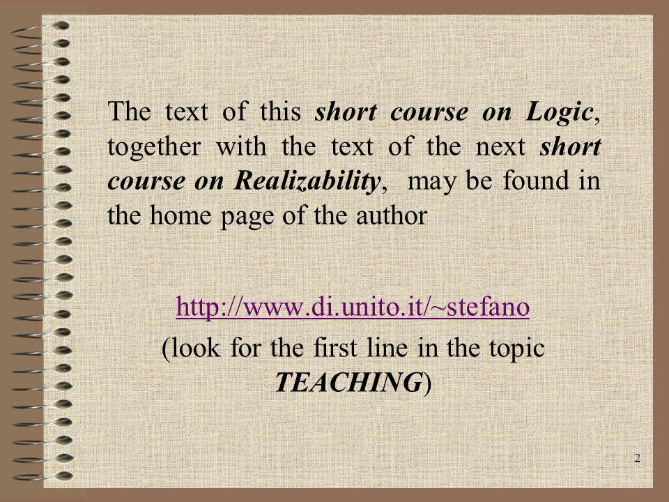 2 (look for the first line in the topic TEACHING) The text of this short course on Logic, together with the text of the next short course on Realizabi