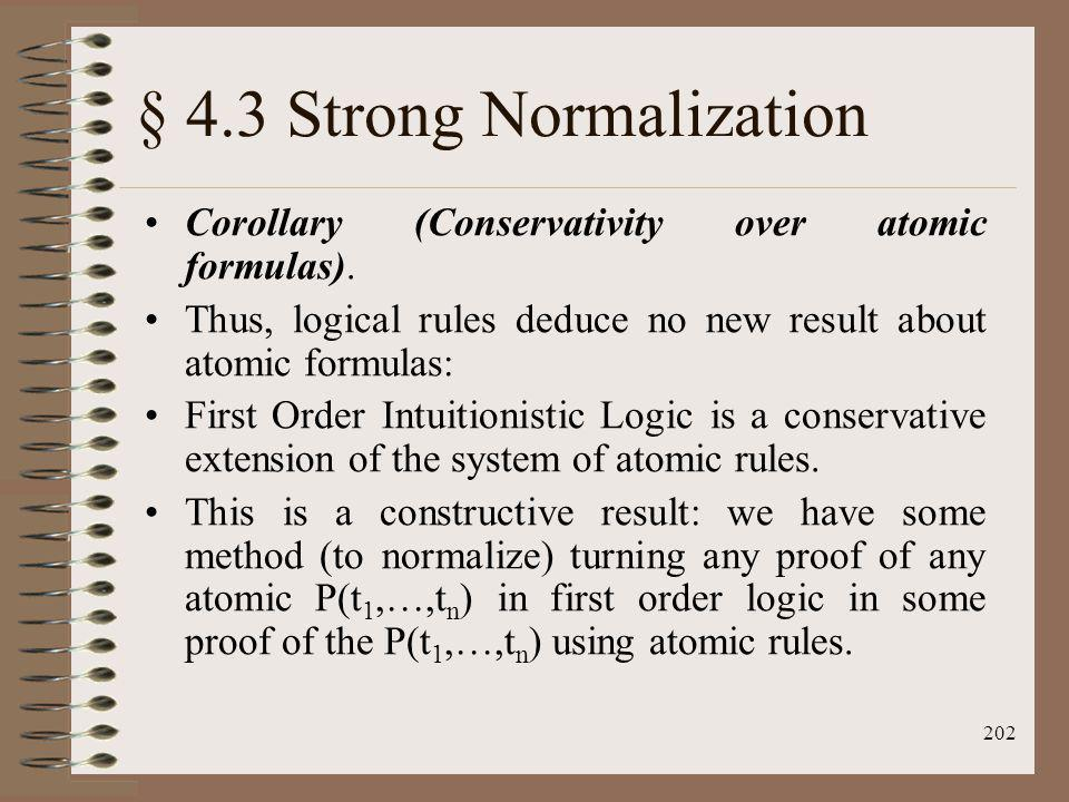 202 § 4.3 Strong Normalization Corollary (Conservativity over atomic formulas). Thus, logical rules deduce no new result about atomic formulas: First