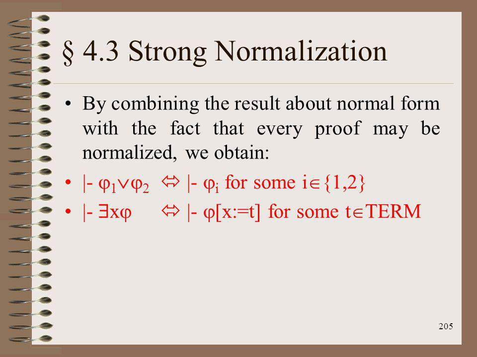 205 § 4.3 Strong Normalization By combining the result about normal form with the fact that every proof may be normalized, we obtain: |- 1 2 |- i for