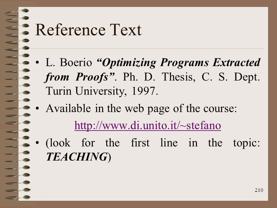 210 Reference Text L. Boerio Optimizing Programs Extracted from Proofs. Ph. D. Thesis, C. S. Dept. Turin University, 1997. Available in the web page o
