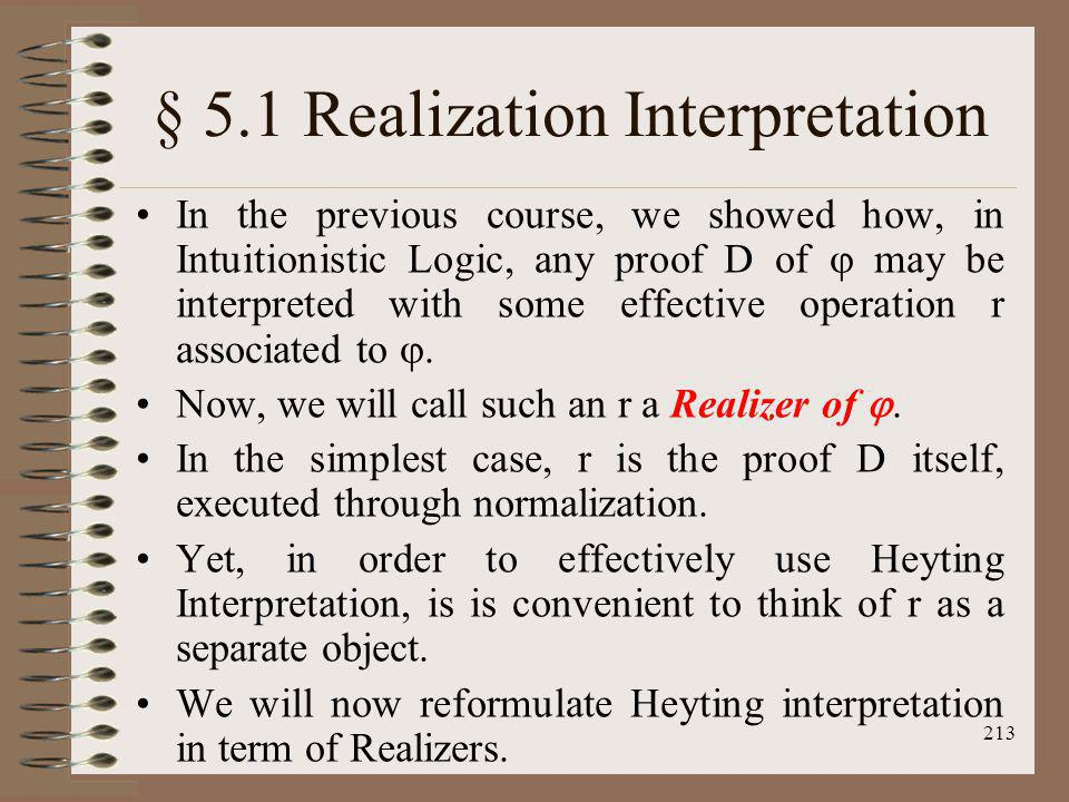 213 § 5.1 Realization Interpretation In the previous course, we showed how, in Intuitionistic Logic, any proof D of may be interpreted with some effec