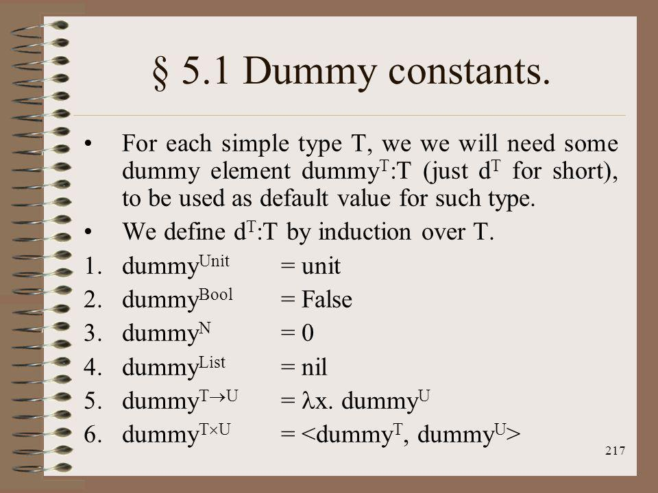 217 § 5.1 Dummy constants. For each simple type T, we we will need some dummy element dummy T :T (just d T for short), to be used as default value for