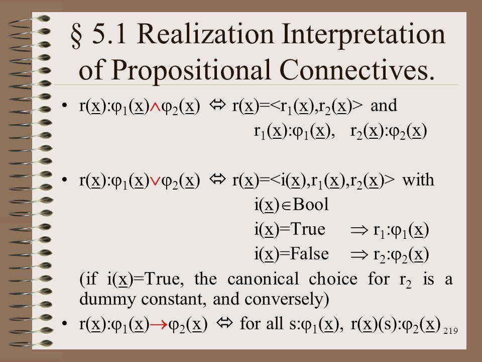 219 § 5.1 Realization Interpretation of Propositional Connectives. r(x): 1 (x) 2 (x) r(x)= and r 1 (x): 1 (x),r 2 (x): 2 (x) r(x): 1 (x) 2 (x) r(x)= w