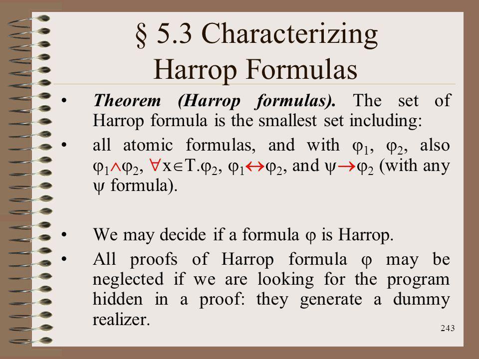 243 § 5.3 Characterizing Harrop Formulas Theorem (Harrop formulas). The set of Harrop formula is the smallest set including: all atomic formulas, and