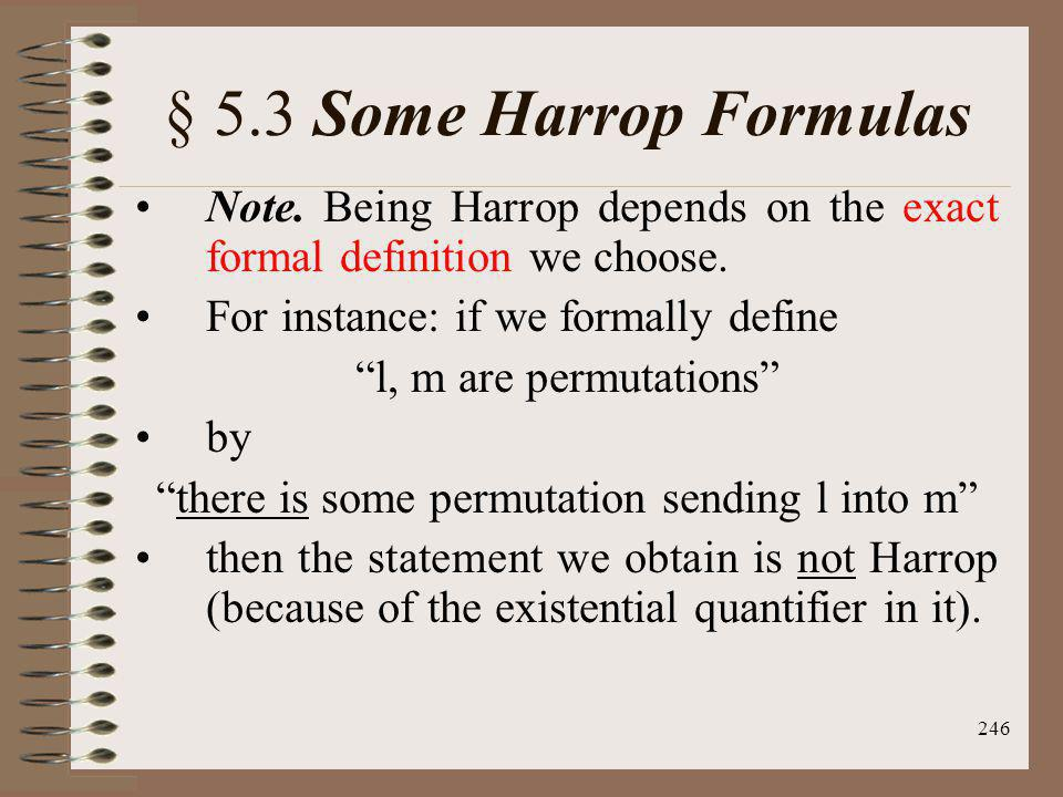 246 § 5.3 Some Harrop Formulas Note. Being Harrop depends on the exact formal definition we choose. For instance: if we formally define l, m are permu