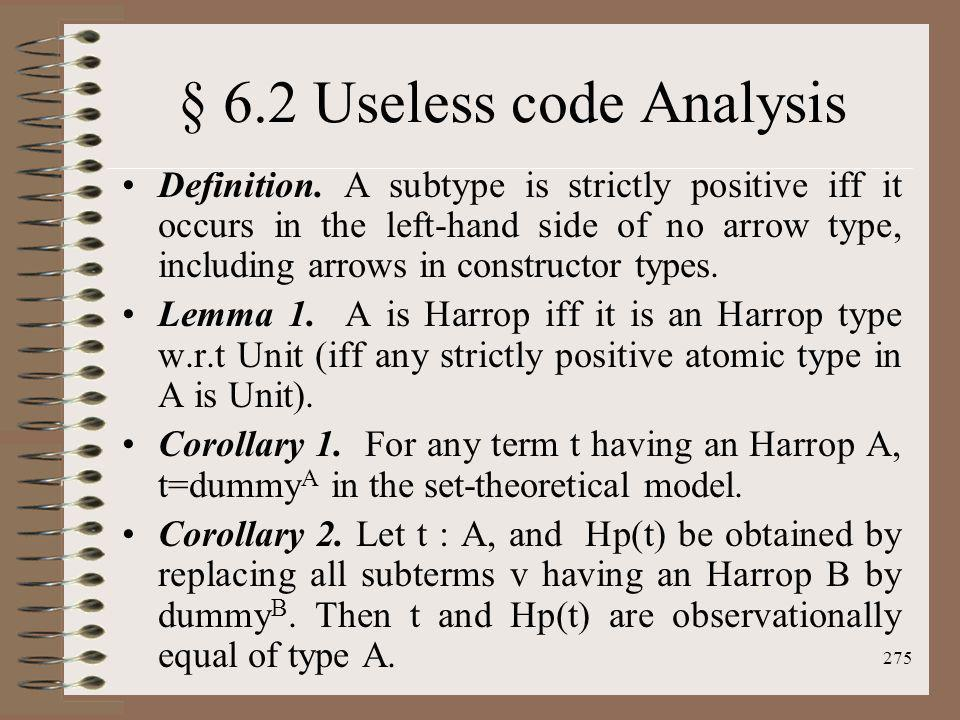 275 § 6.2 Useless code Analysis Definition. A subtype is strictly positive iff it occurs in the left-hand side of no arrow type, including arrows in c