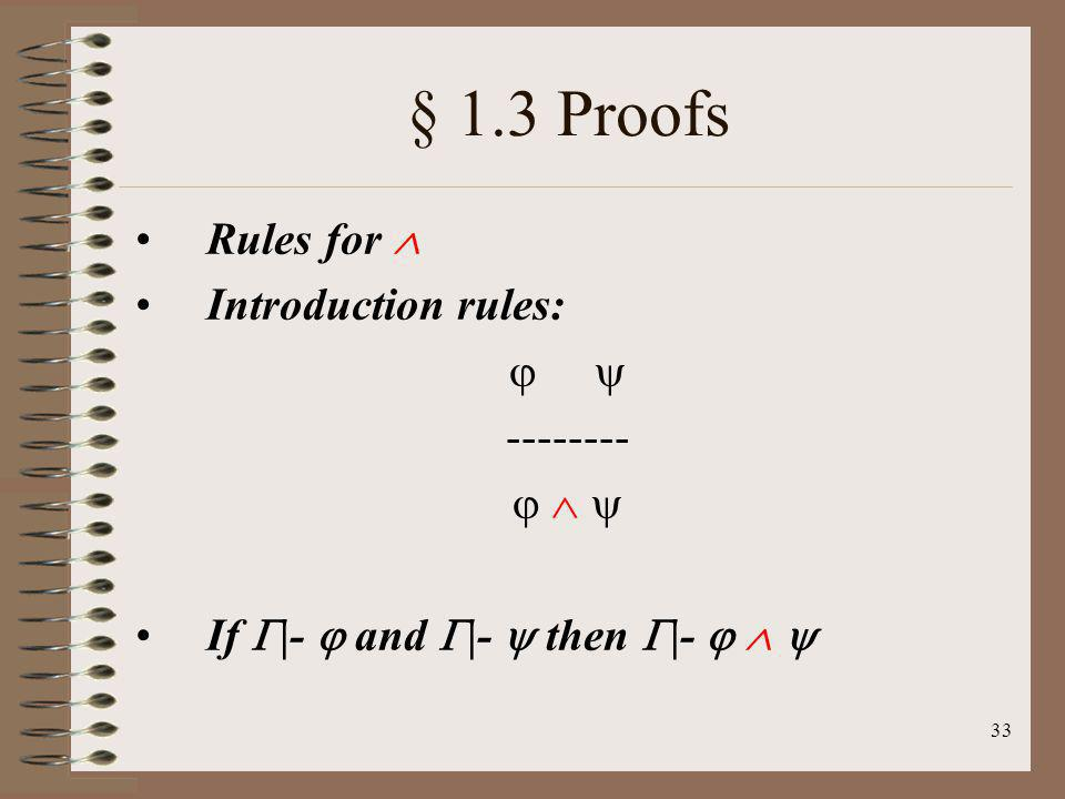 33 § 1.3 Proofs Rules for Introduction rules: -------- If |- and |- then |-