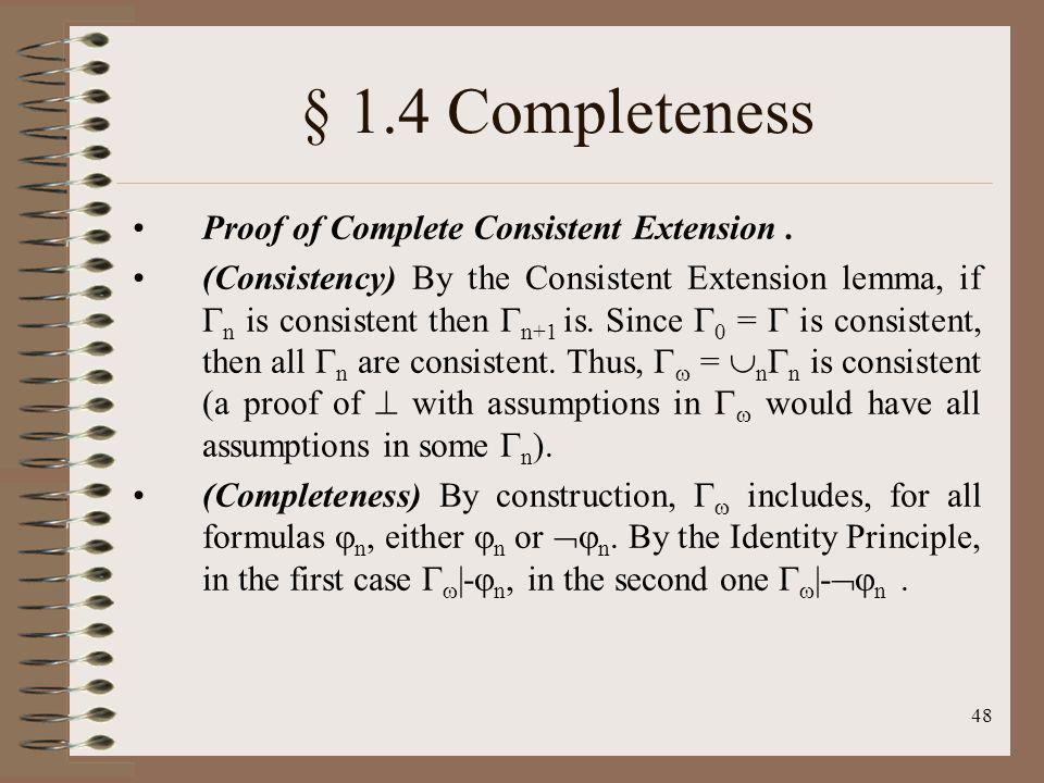48 § 1.4 Completeness Proof of Complete Consistent Extension. (Consistency) By the Consistent Extension lemma, if n is consistent then n+1 is. Since 0