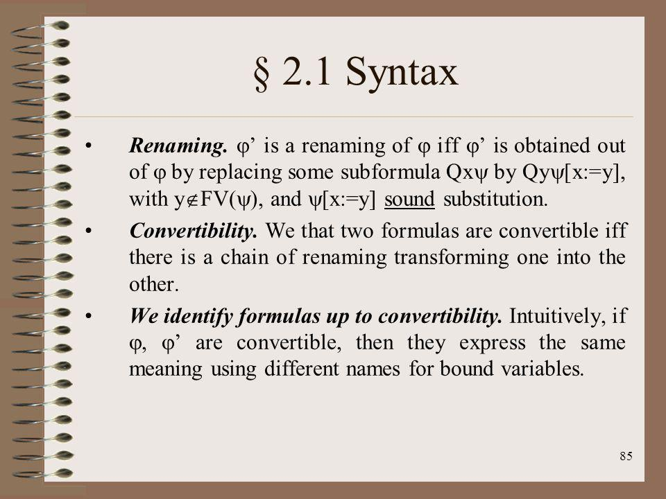 85 § 2.1 Syntax Renaming. is a renaming of iff is obtained out of by replacing some subformula Qx by Qy [x:=y], with y FV( ), and [x:=y] sound substit