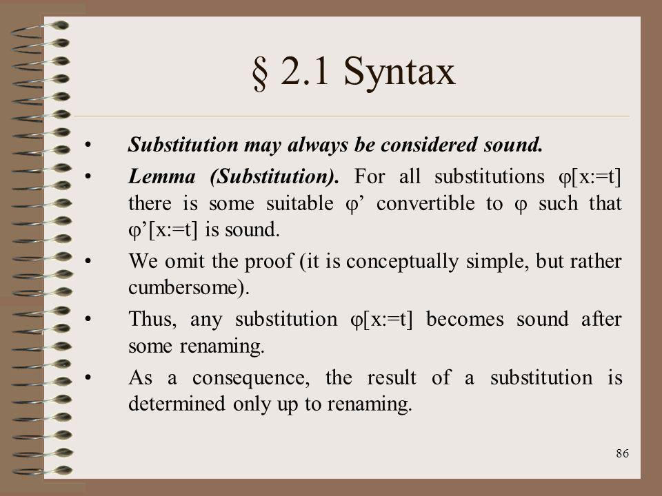 86 § 2.1 Syntax Substitution may always be considered sound. Lemma (Substitution). For all substitutions [x:=t] there is some suitable convertible to