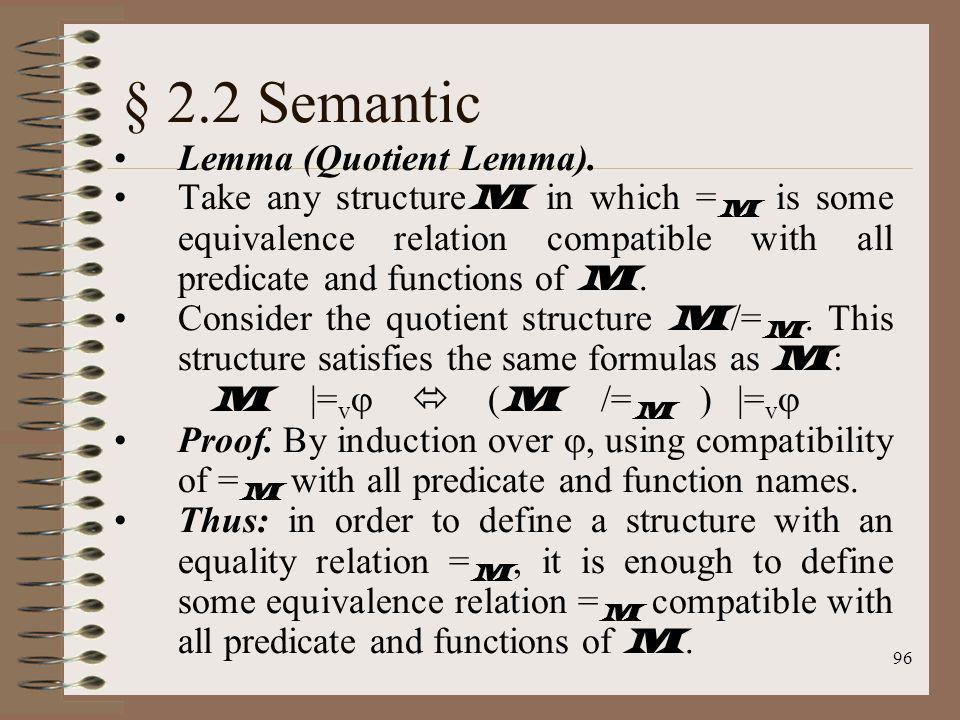 96 § 2.2 Semantic Lemma (Quotient Lemma). Take any structure M in which = M is some equivalence relation compatible with all predicate and functions o