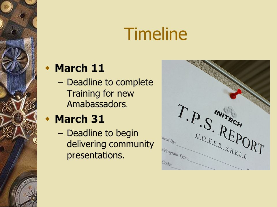 Timeline March 11 – Deadline to complete Training for new Amabassadors.