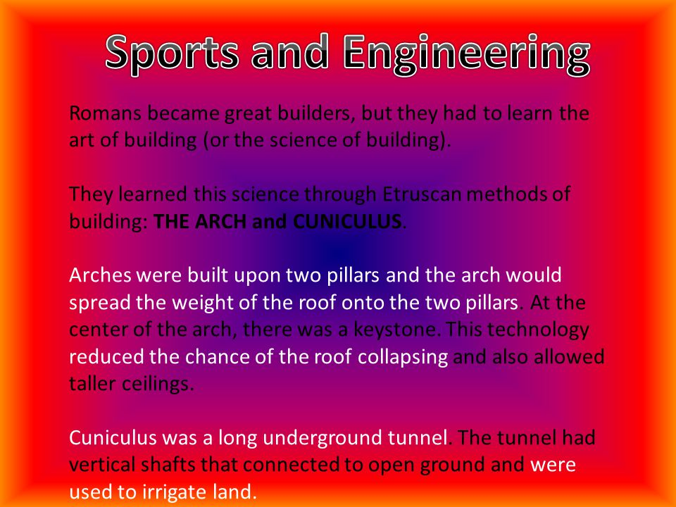 Romans became great builders, but they had to learn the art of building (or the science of building). They learned this science through Etruscan metho