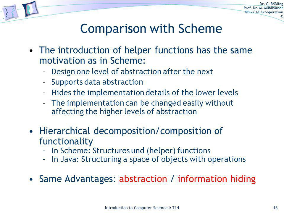 Dr. G. Rößling Prof. Dr. M. Mühlhäuser RBG / Telekooperation © Introduction to Computer Science I: T14 Comparison with Scheme The introduction of help