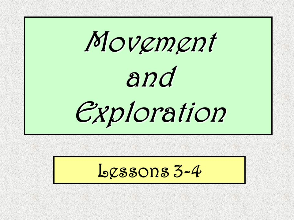 MovementandExploration Lessons 3-4