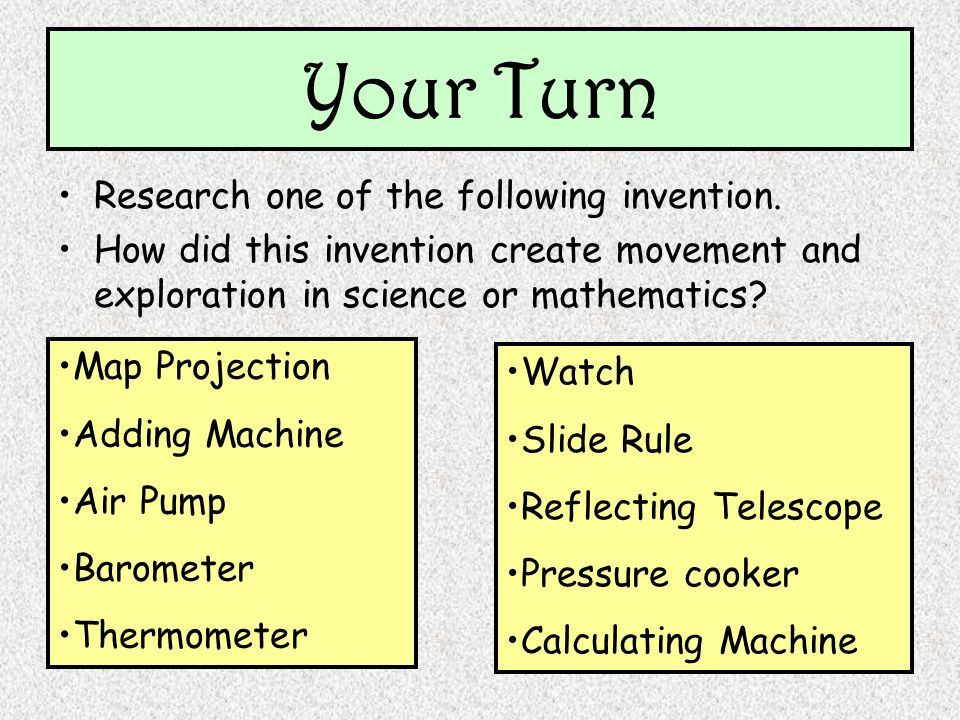 Your Turn Research one of the following invention. How did this invention create movement and exploration in science or mathematics? Map Projection Ad