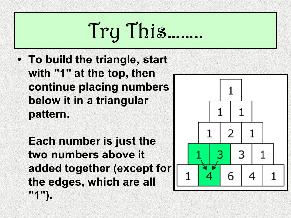 To build the triangle, start with 1 at the top, then continue placing numbers below it in a triangular pattern.