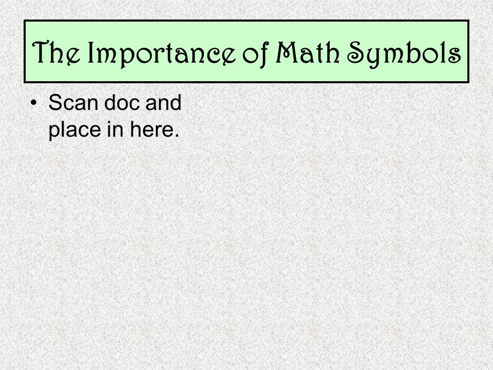 Scan doc and place in here. The Importance of Math Symbols