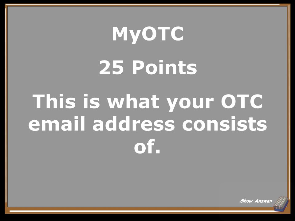 MyOTC 20 Points What is the Emergency Notification tab Back to Board