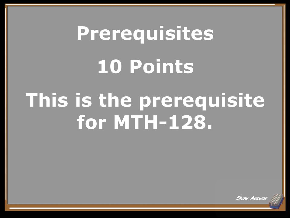 Prerequisites 5 Points What is a course that must be completed before enrolling in another course.