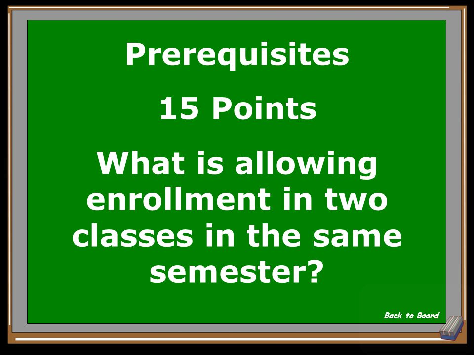 Prerequisites 15 Points This is the definition of concurrent enrollment. Show Answer