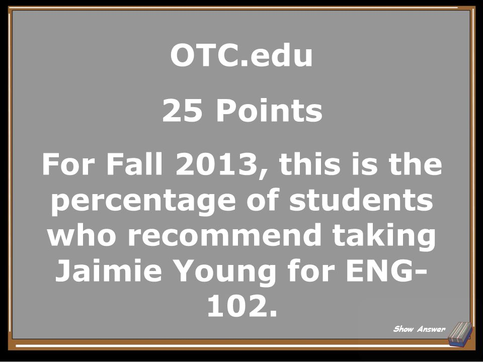 OTC.edu 20 Points What is the advising resources webpage Back to Board