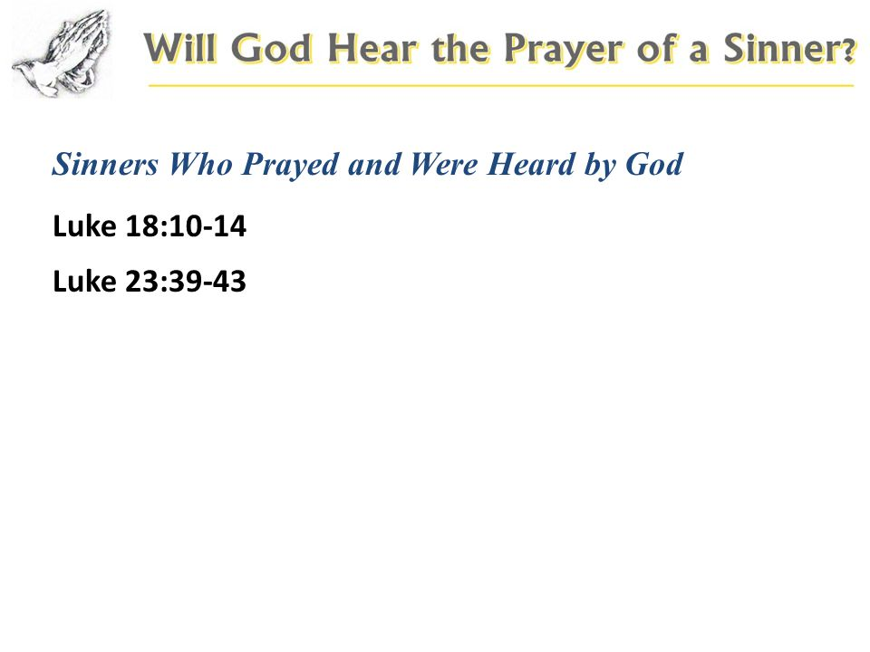Sinners Who Prayed and Were Heard by God Luke 18:10-14 Luke 23:39-43