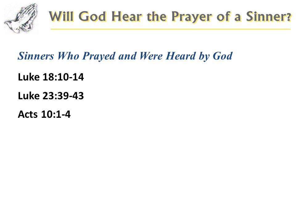 Sinners Who Prayed and Were Heard by God Luke 18:10-14 Luke 23:39-43 Acts 10:1-4