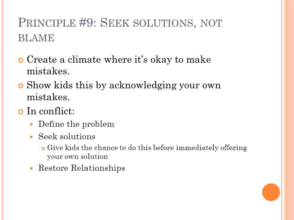 P RINCIPLE #9: S EEK SOLUTIONS, NOT BLAME Create a climate where its okay to make mistakes.