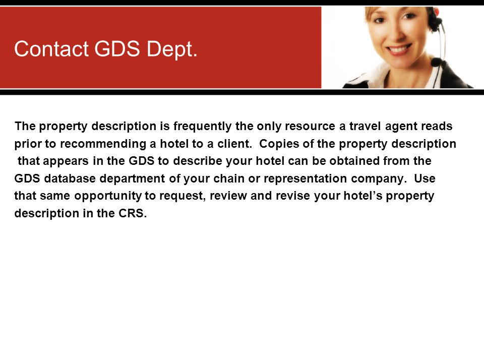 Contact GDS Dept. The property description is frequently the only resource a travel agent reads prior to recommending a hotel to a client. Copies of t